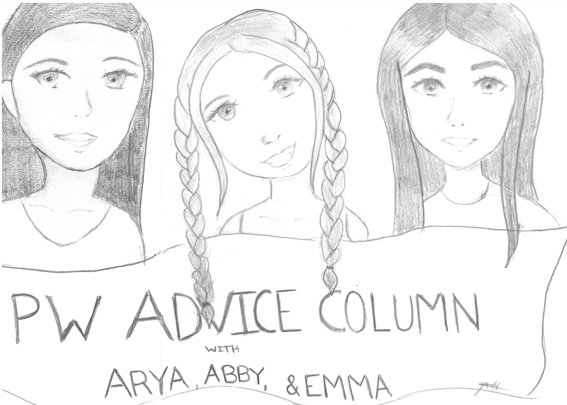 pencil drawing of three girls with text that says PW advice column with Arya, Abby & Emma